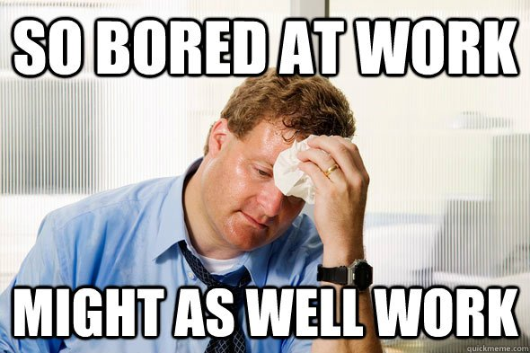 Bored-Meme-so-bored-at-work-might-as-well-work